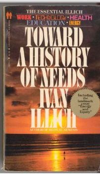 Illich book covve - toward a history of needs